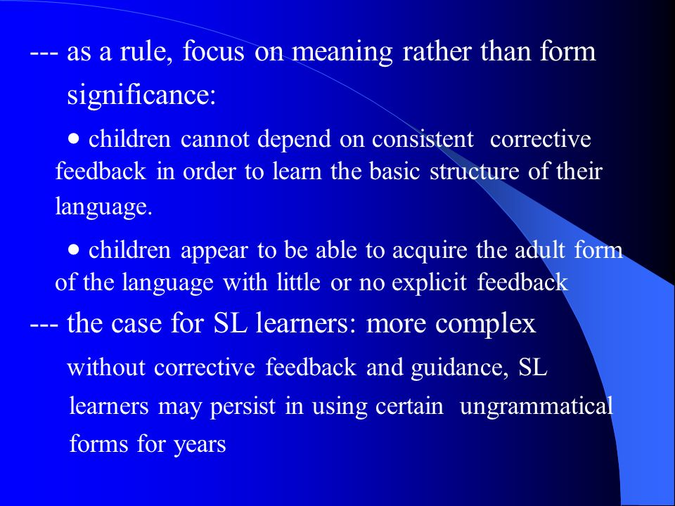 --- as a rule, focus on meaning rather than form significance: