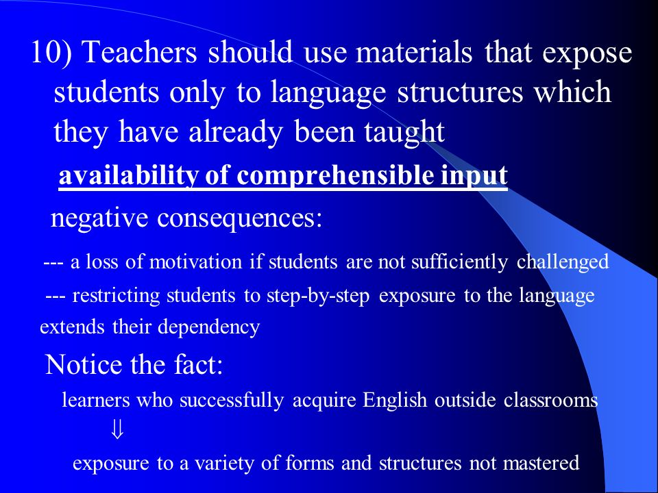 10) Teachers should use materials that expose students only to language structures which they have already been taught