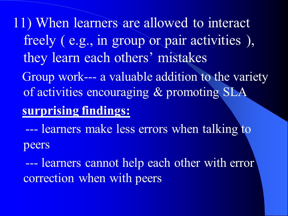 11) When learners are allowed to interact freely ( e. g