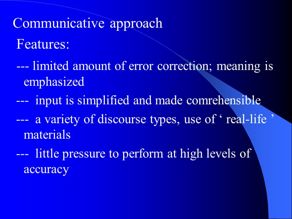 Communicative approach Features: