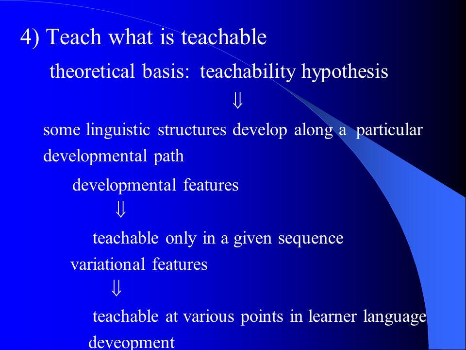 4) Teach what is teachable theoretical basis: teachability hypothesis