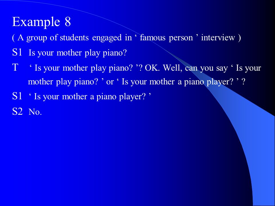 Example 8 S1 Is your mother play piano