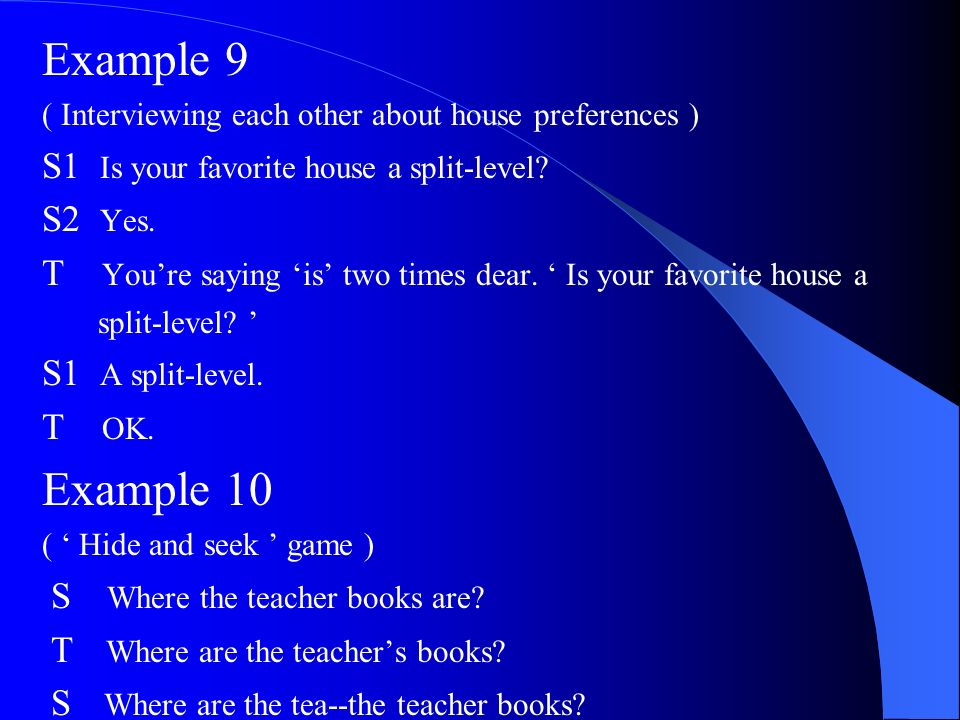 Example 9 Example 10 S1 Is your favorite house a split-level S2 Yes.