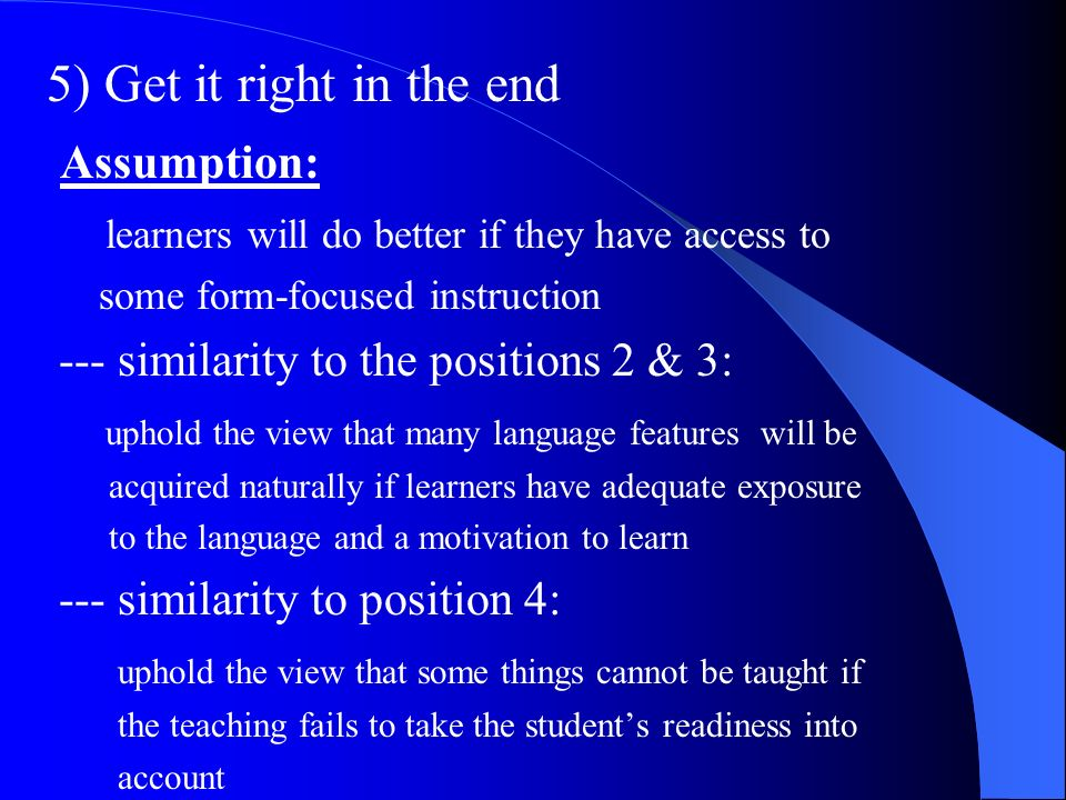 5) Get it right in the end Assumption: