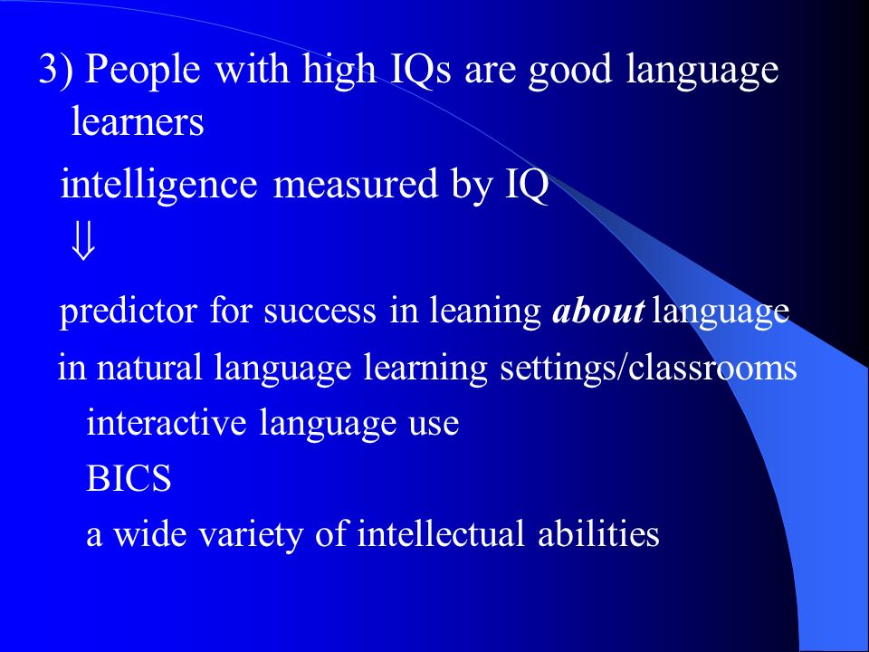 3) People with high IQs are good language learners
