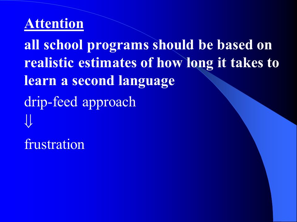 Attention all school programs should be based on realistic estimates of how long it takes to learn a second language.