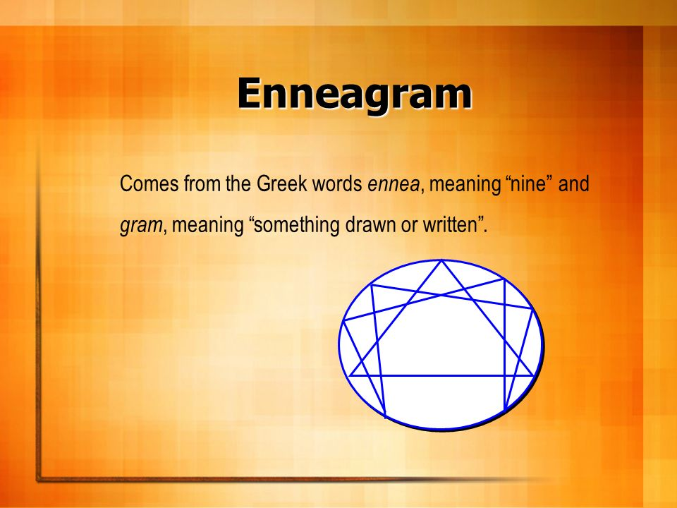 Enneagram Comes from the Greek words ennea, meaning nine and gram, meaning something drawn or written .