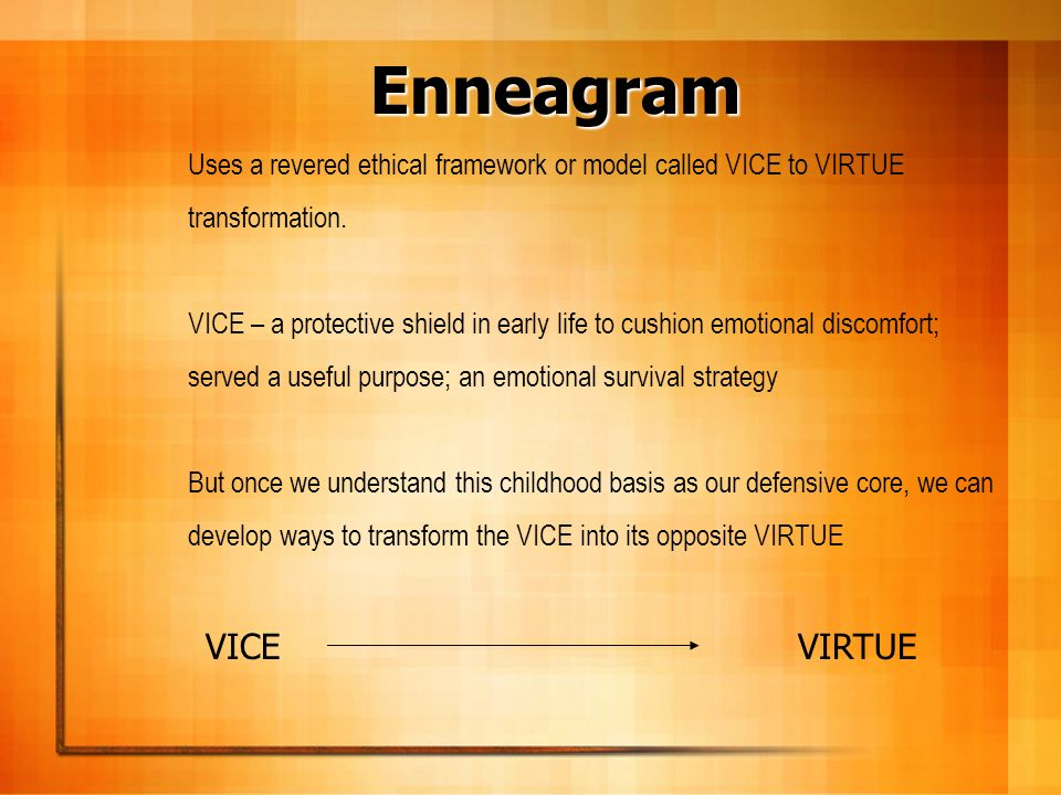 Enneagram Uses a revered ethical framework or model called VICE to VIRTUE transformation.