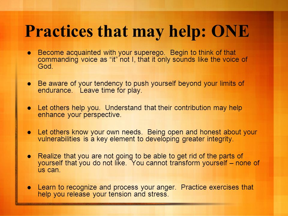 Practices that may help: ONE