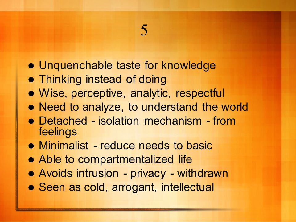 5 Unquenchable taste for knowledge Thinking instead of doing