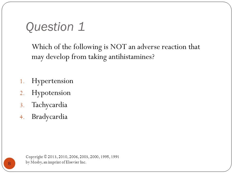 Question 1 Which of the following is NOT an adverse reaction that may develop from taking antihistamines