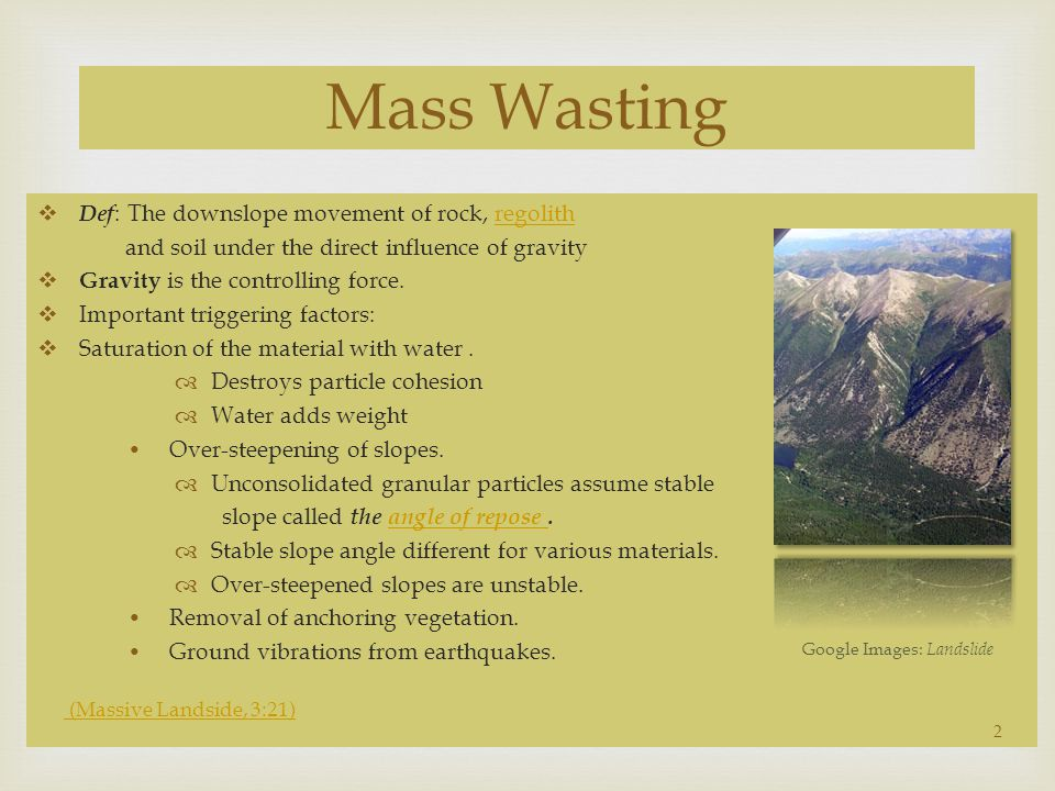 Mass Wasting Def: The downslope movement of rock, regolith