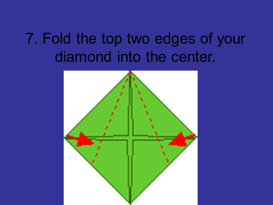 7. Fold the top two edges of your diamond into the center.