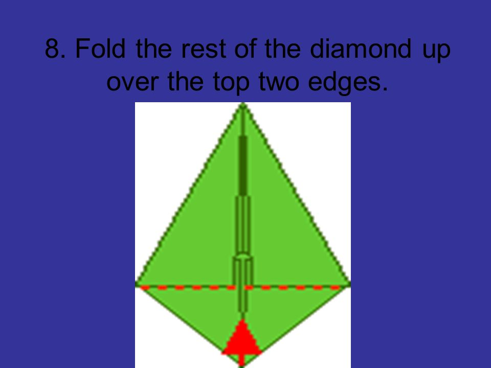 8. Fold the rest of the diamond up over the top two edges.