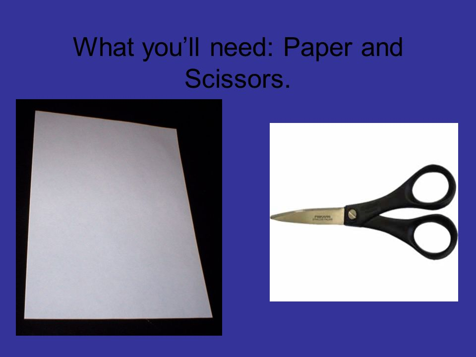 What you'll need: Paper and Scissors.