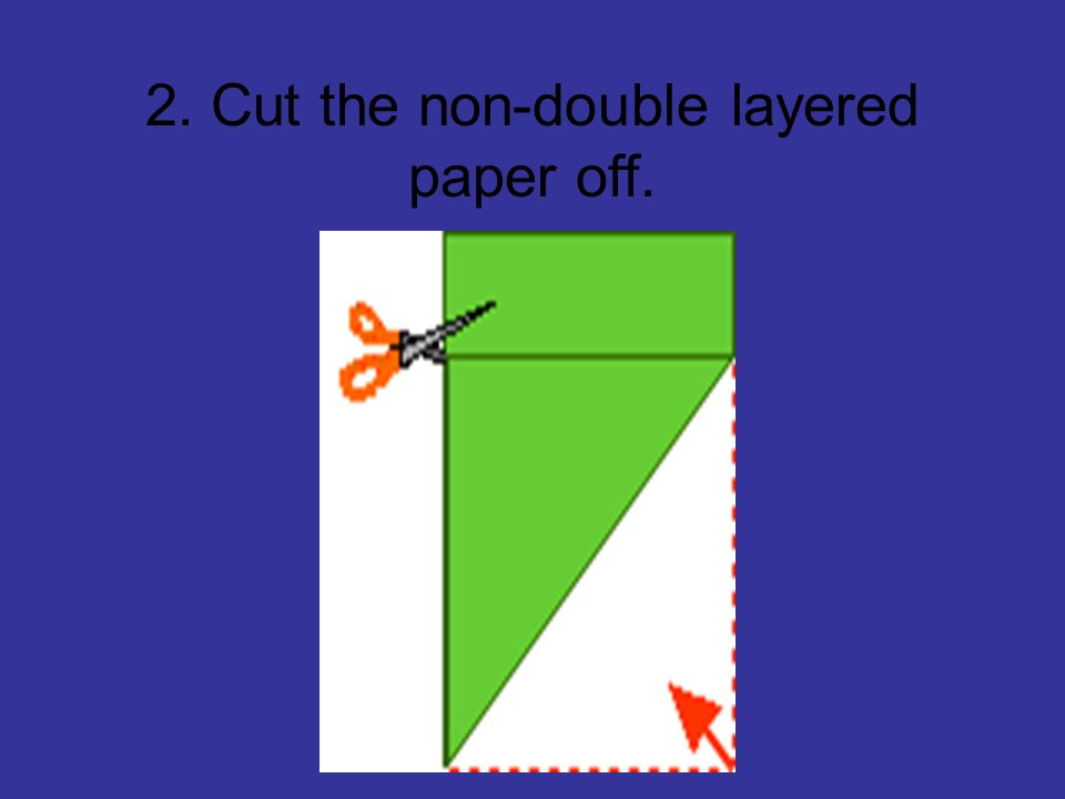 2. Cut the non-double layered paper off.