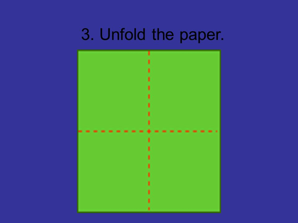 3. Unfold the paper.