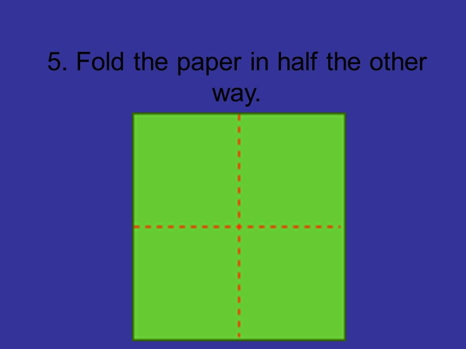 5. Fold the paper in half the other way.