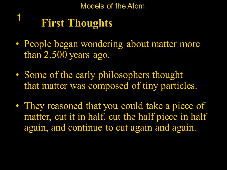 Models of the Atom 1. First Thoughts. People began wondering about matter more than 2,500 years ago.