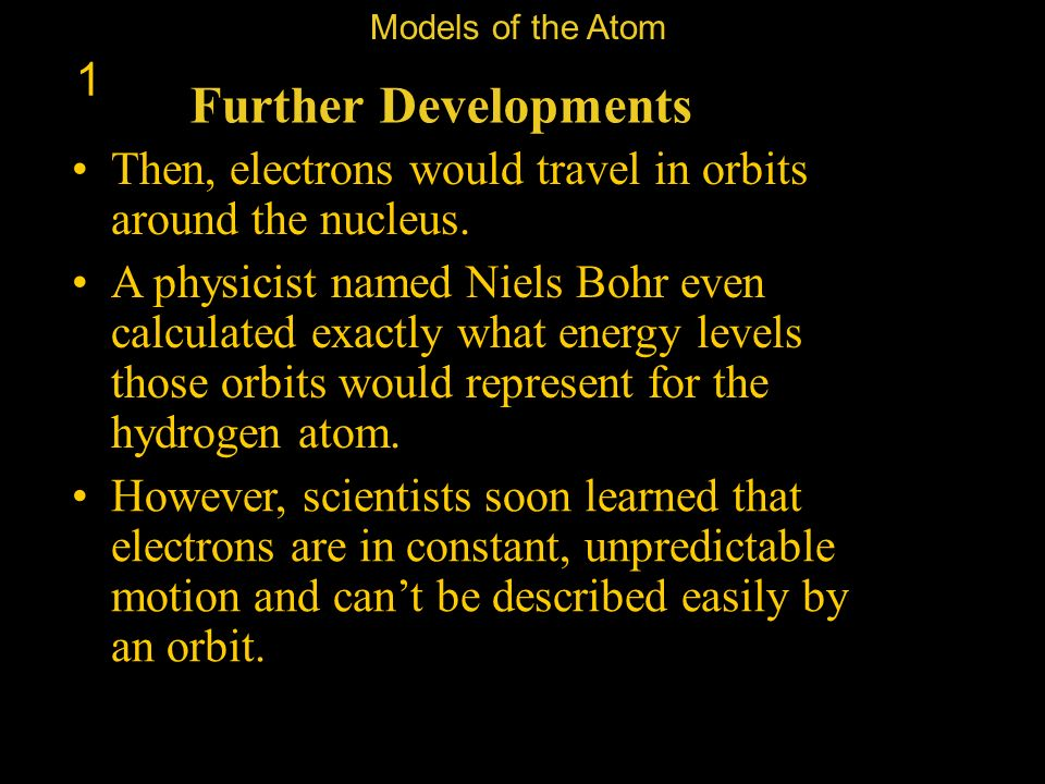Models of the Atom 1. Further Developments. Then, electrons would travel in orbits around the nucleus.