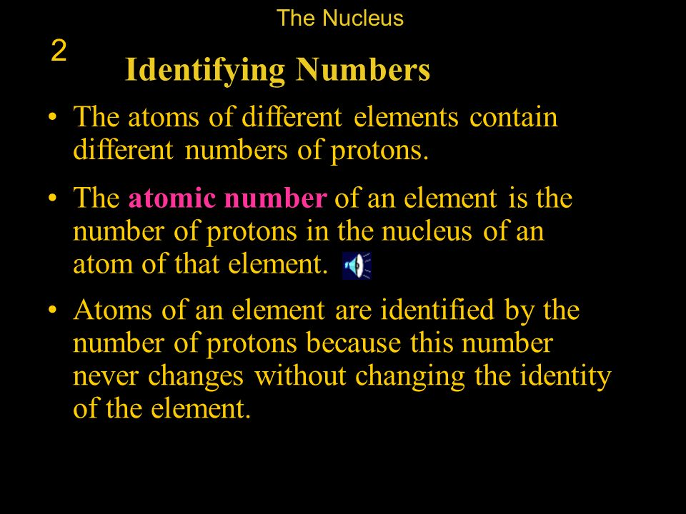 The Nucleus 2. Identifying Numbers. The atoms of different elements contain different numbers of protons.