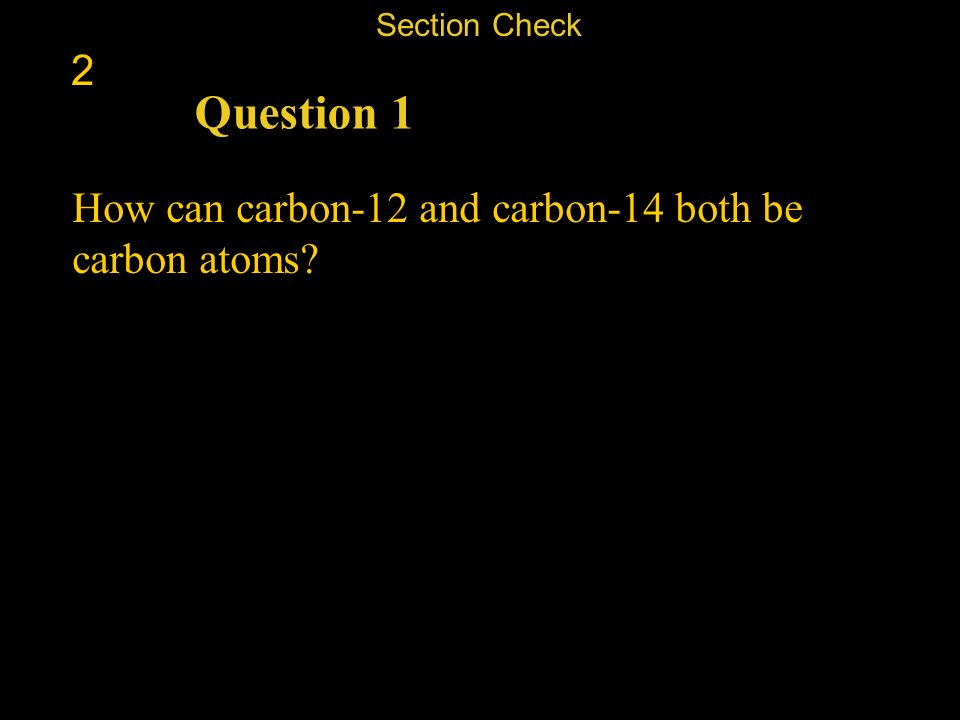 Question 1 2 How can carbon-12 and carbon-14 both be carbon atoms