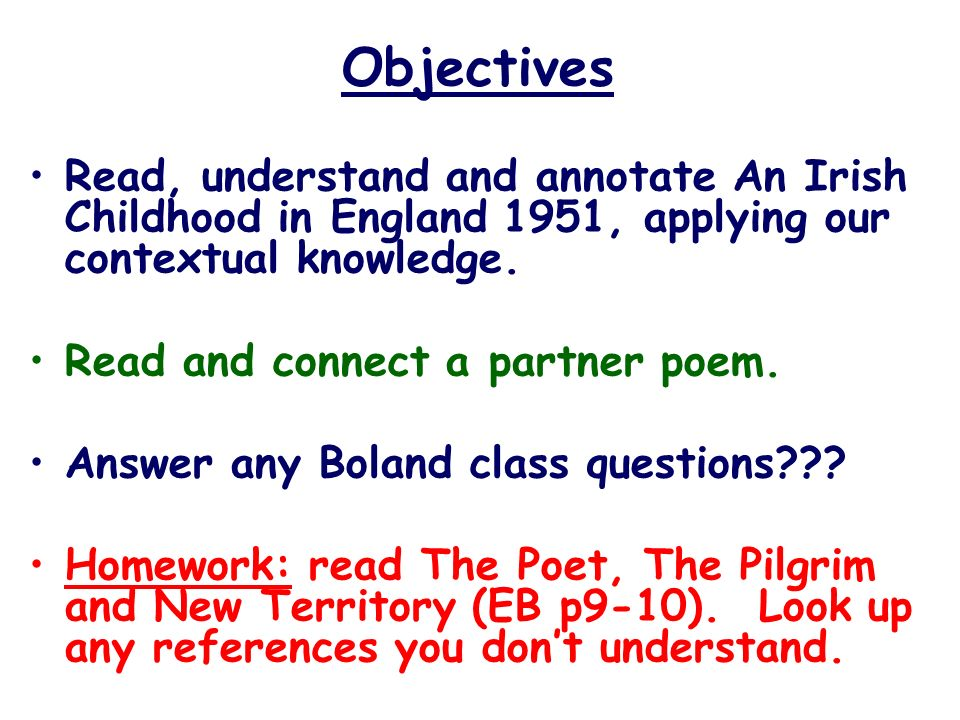 Objectives Read, understand and annotate An Irish Childhood in England 1951, applying our contextual knowledge.