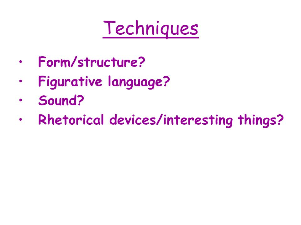Techniques Form/structure Figurative language Sound