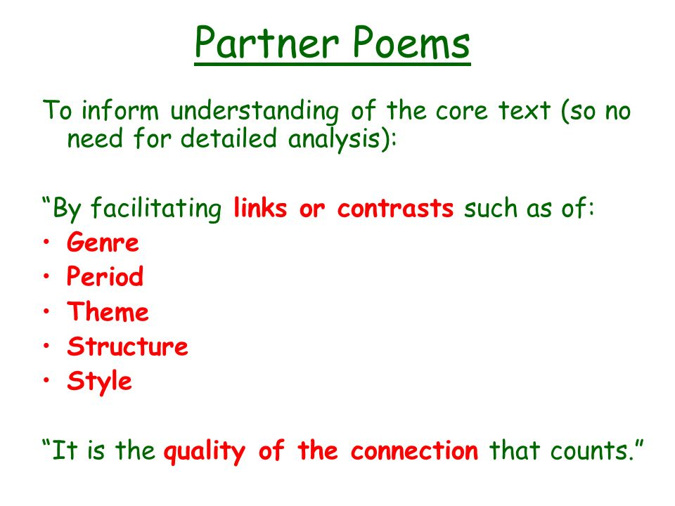 Partner Poems To inform understanding of the core text (so no need for detailed analysis): By facilitating links or contrasts such as of: