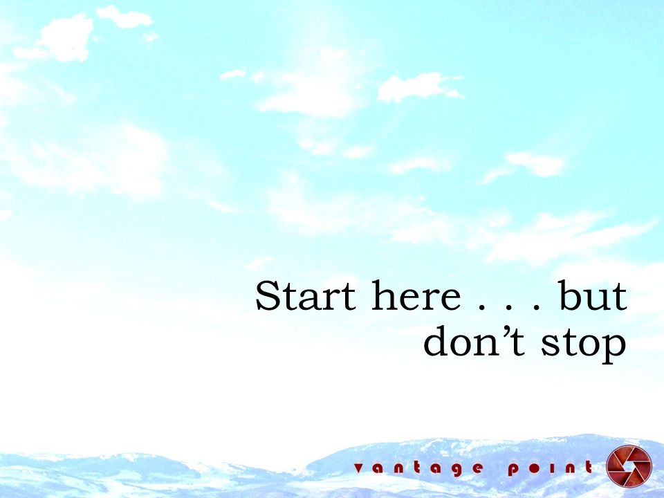 Start here . . . but don't stop