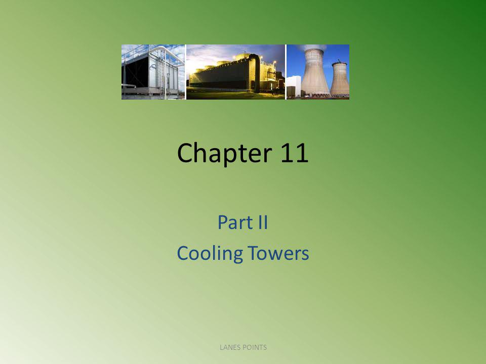 Chapter 11 Part II Cooling Towers LANES POINTS
