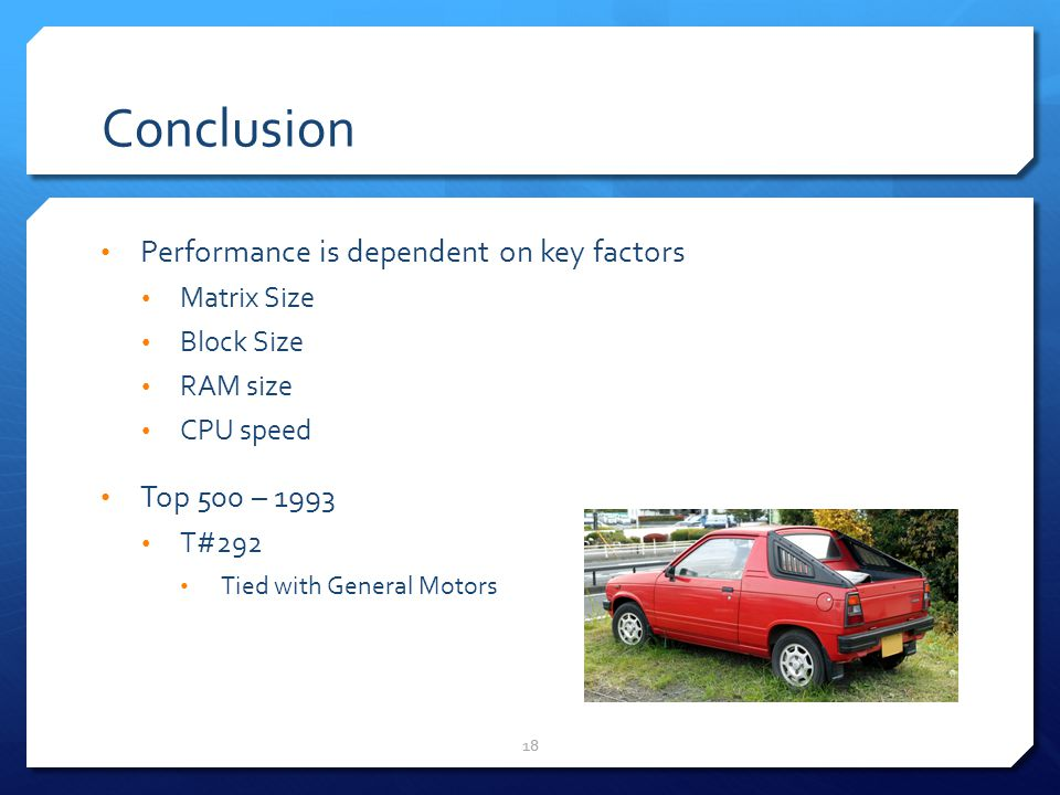 Conclusion Performance is dependent on key factors Top 500 – 1993