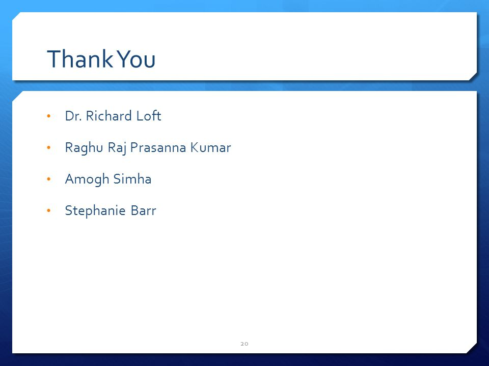 Thank You Dr. Richard Loft Raghu Raj Prasanna Kumar Amogh Simha