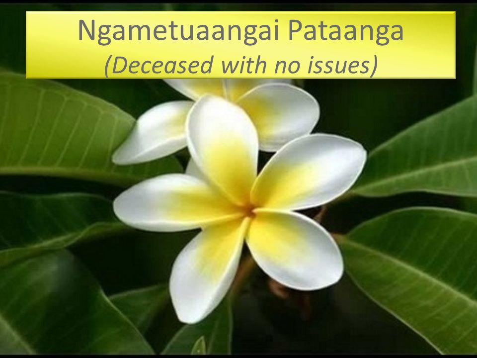 Ngametuaangai Pataanga (Deceased with no issues)