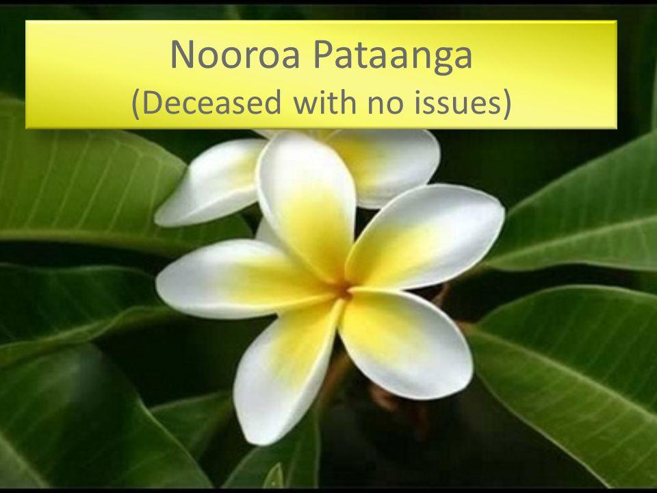 Nooroa Pataanga (Deceased with no issues)