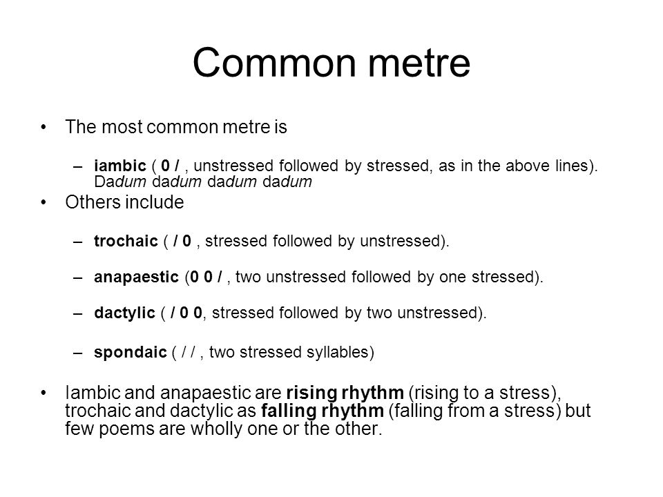 Common metre The most common metre is Others include