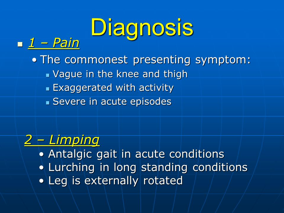 Diagnosis 1 – Pain 2 – Limping The commonest presenting symptom: