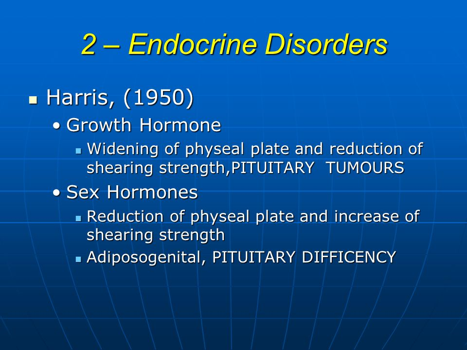 2 – Endocrine Disorders Harris, (1950) Growth Hormone Sex Hormones