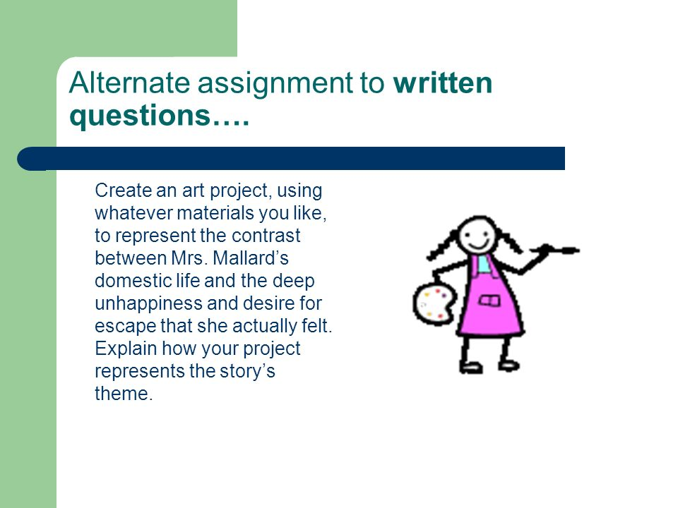 Alternate assignment to written questions….