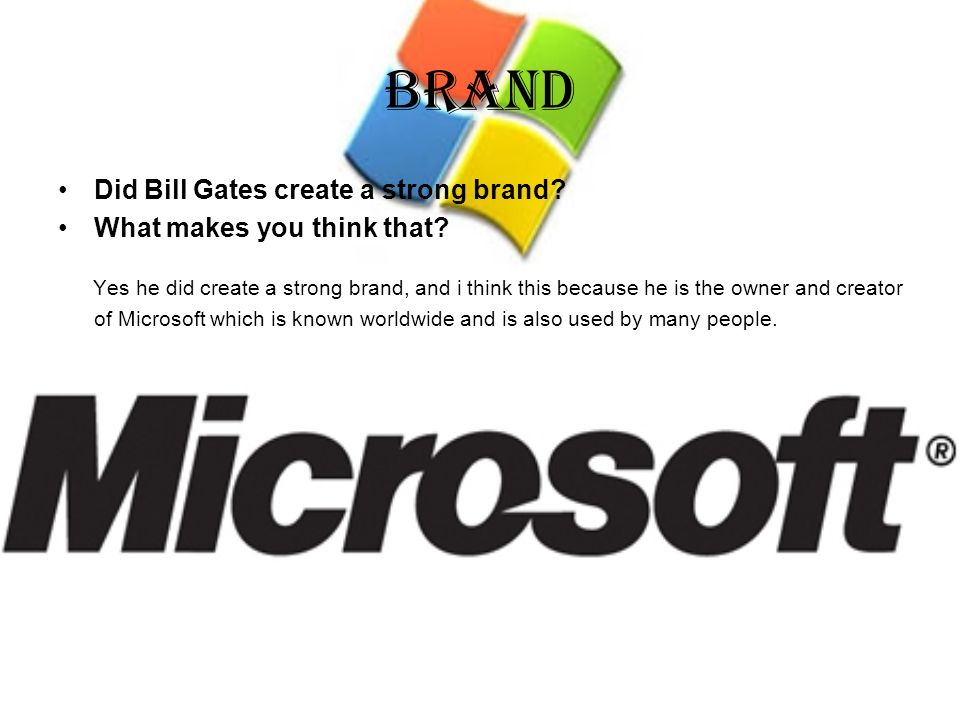 Brand Did Bill Gates create a strong brand What makes you think that