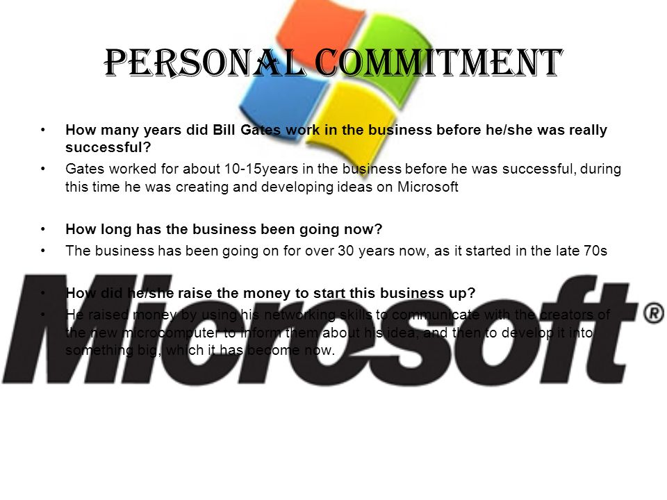 Personal commitment How many years did Bill Gates work in the business before he/she was really successful
