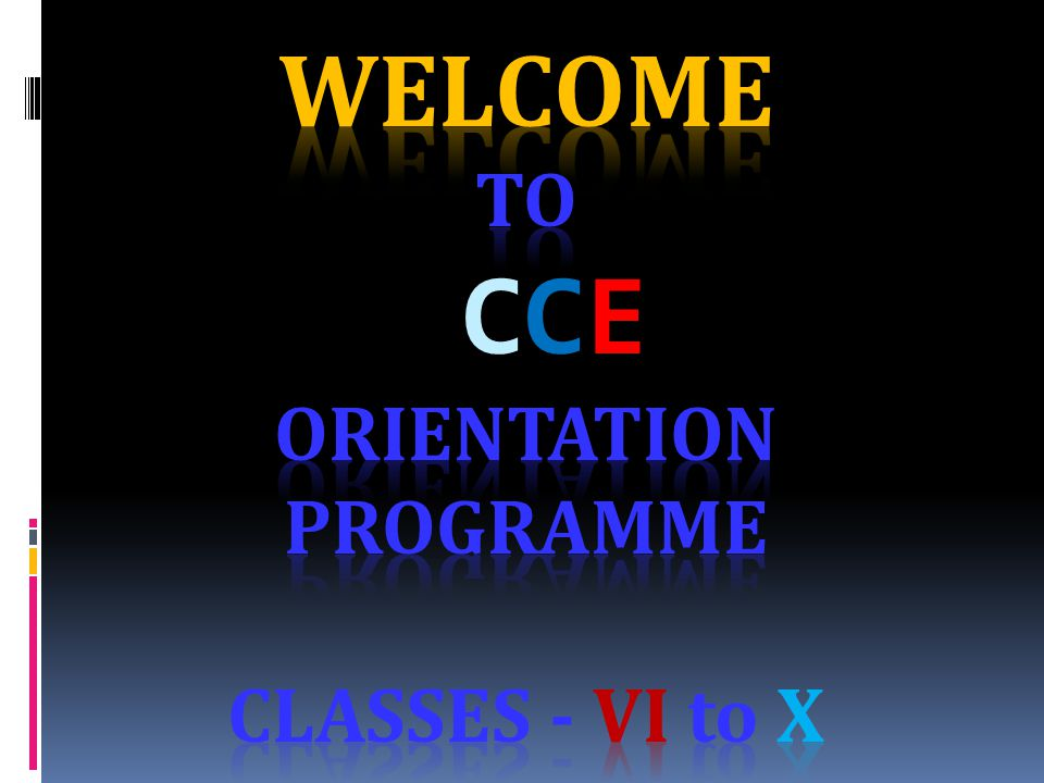 Welcome To CCE Orientation Programme classes - vi to X