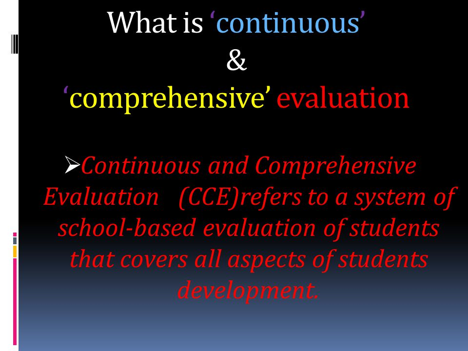 What is 'continuous' & 'comprehensive' evaluation