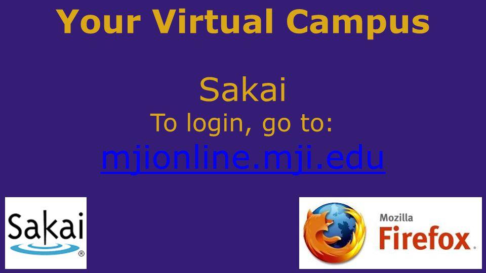 Your Virtual Campus Sakai mjionline.mji.edu To login, go to: