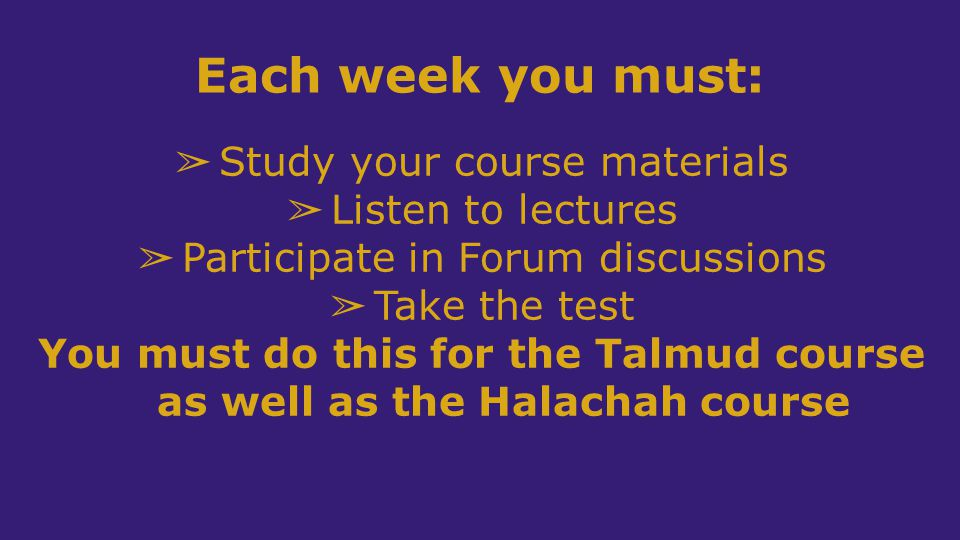 You must do this for the Talmud course as well as the Halachah course