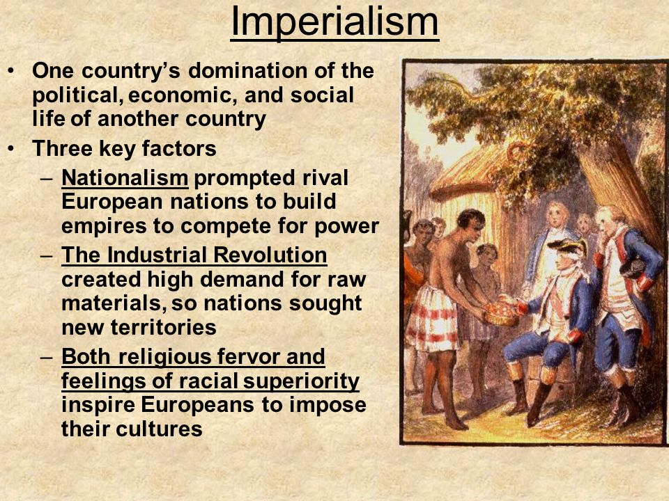 Imperialism One country's domination of the political, economic, and social life of another country.