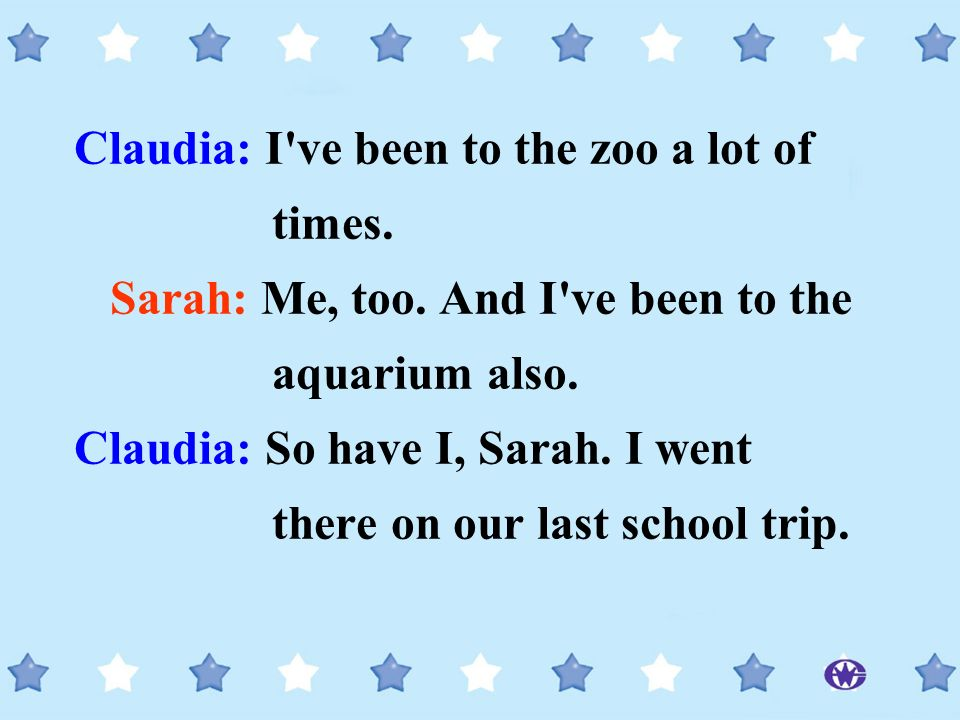Claudia: I ve been to the zoo a lot of times.