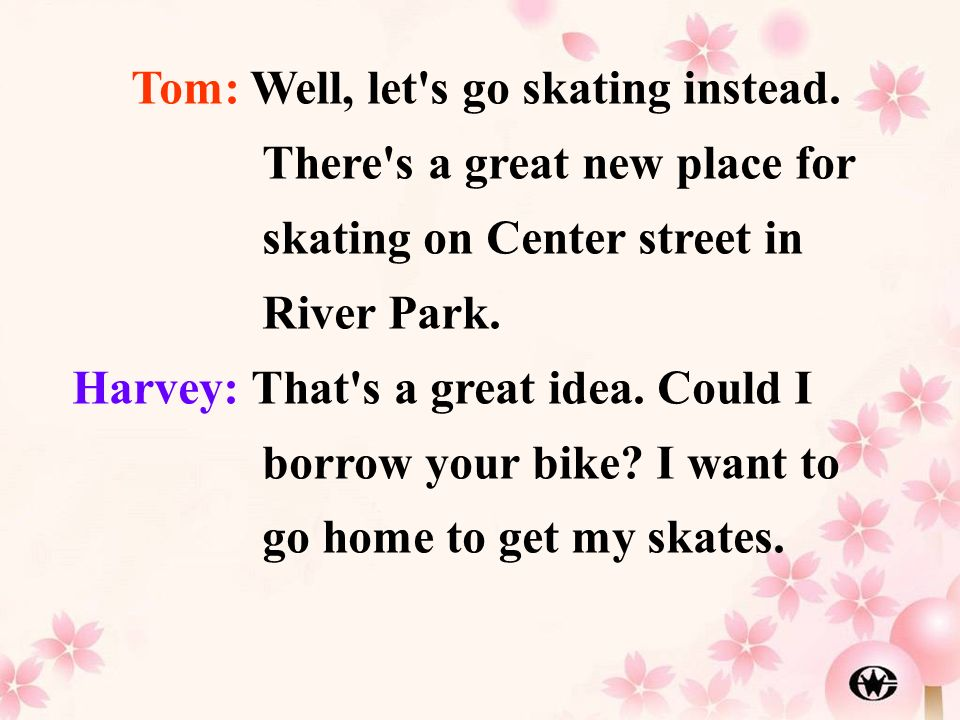 Tom: Well, let s go skating instead