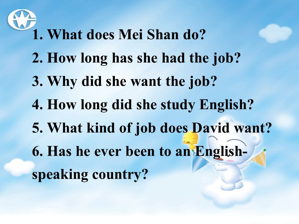 1. What does Mei Shan do 2. How long has she had the job 3. Why did she want the job 4. How long did she study English