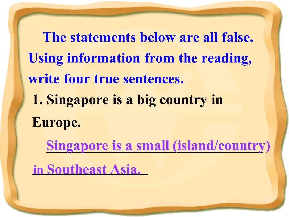 1. Singapore is a big country in Europe.